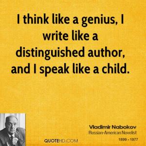 like a genius, I write like a distinguished author, and I speak like ...