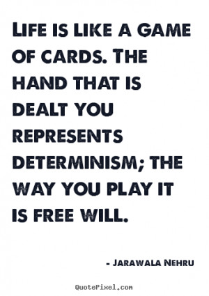 Life is like a game of cards. The hand that is dealt you represents ...