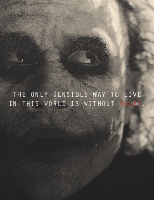 the only sensible way to live in this world is without rules the dark ...