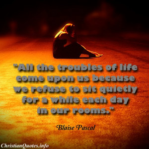 Blaise Pascal Christian Quote - Troubles of Life