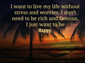 want to live my life without stress and worries, I don't need to ...