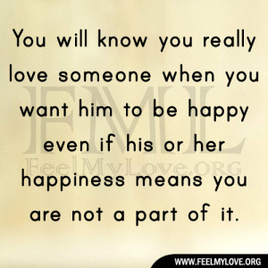 You will know you really love someone when you want him to be happy ...
