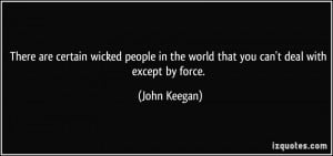 There are certain wicked people in the world that you can't deal with ...