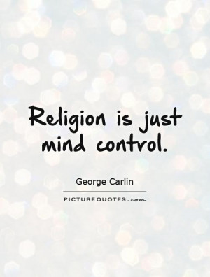 Mind Quotes Religion Quotes George Carlin Quotes