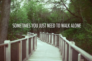 Fact: I would rather walk alone than walk with someone I can't be ...