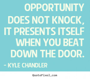 ... itself when you beat down.. Kyle Chandler great motivational quotes