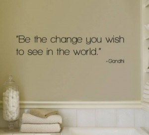 ... you wish to see in the world - Gandhi. Muursticker / Interieursticker