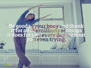 Be Good To Your Body And Thank It
