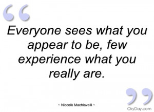 Machiavelli Quote Everyone Sees What You Appear