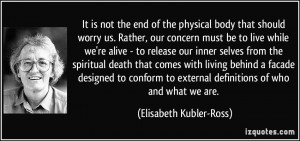 It is not the end of the physical body that should worry us. Rather ...