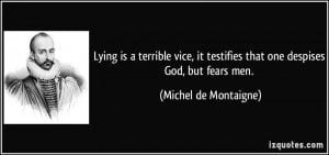 Quotes On Lying Men Lying is a terrible vice,
