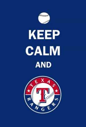 Keep calm...please when the Rangers are on there is calm!