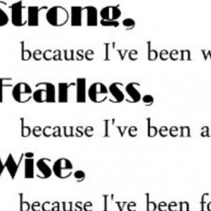 am strong because i ve been weak i m fearless because i ve been afraid