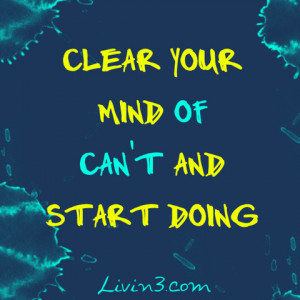 Fitness Motivational Quote Clear your mind of can't and start doing.