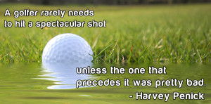 One of the more memorable quotes from Harvey Penick's book, And If You ...