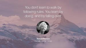 by falling over. Richard Branson Founder of Virgin Group entrepreneur ...