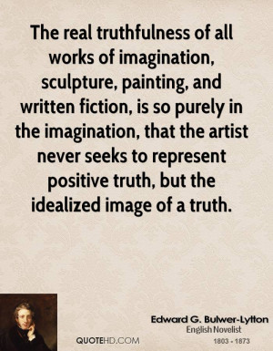 The real truthfulness of all works of imagination, sculpture, painting ...