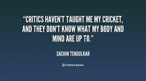 Critics haven't taught me my cricket, and they don't know what my body ...