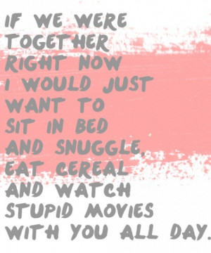 If we were together right now i would just want to sit in bed and ...