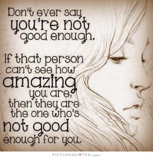 ... you are then they are the one who's not good enough Picture Quote #1