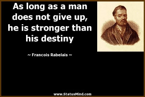 Francois Rabelais Quotes As long as a man does not give