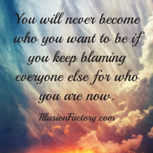 Stop playing the victim. I don't play that game. I don't put the blame ...