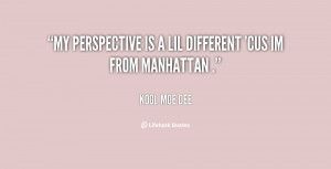 """My perspective is a lil different 'cus im from Manhattan ."""""""