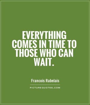 Patience Quotes Time Quotes Wait Quotes Francois Rabelais Quotes