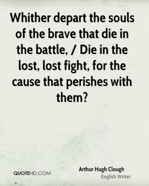 the souls of the brave that die in the battle, / Die in the lost, lost ...