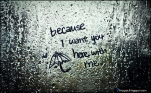 because i want you here with me