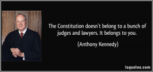 ... belong to a bunch of judges and lawyers. It belongs to you. - Anthony