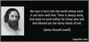 No man is born into the world whose work Is not born with him. There ...