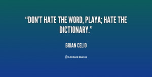 quote-Brian-Celio-dont-hate-the-word-playa-hate-the-70025.png