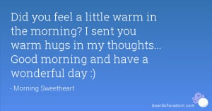 Did you feel a little warm in the morning? I sent you warm hugs in my ...