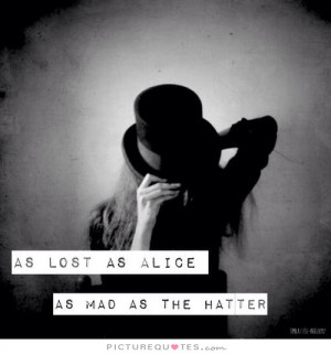 ... Quotes Mad Hatter Quotes Mad Quotes Feeling Lost Quotes Madness Quotes