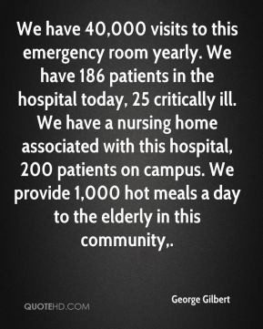 George Gilbert We have 40 000 visits to this emergency room yearly