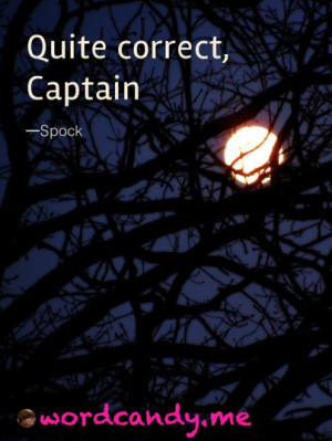 "Star Trek Quotes. ""Quite correct, Captain."" Spock quote. Photo by ..."