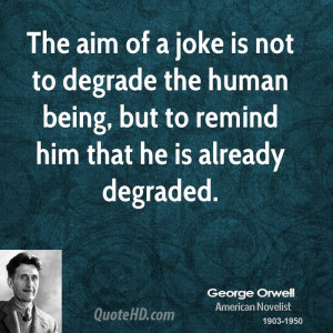 The Aim Of A Joke Is Not To Degrade Human Being But Remind Him