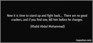 Now it is time to stand up and fight back.… There are no good ...