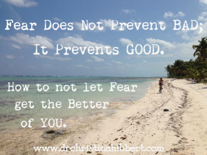 Fear-Does-Not-Prevent-BAD-It-Prevents-GOOD.-How-to-not-let-Fear-get ...