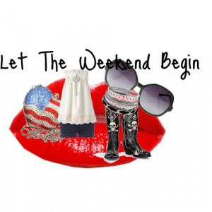 Let The Weekend Begin Polyvore