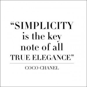 Simplicity is the key note of all true elegance Coco Chanel in ...
