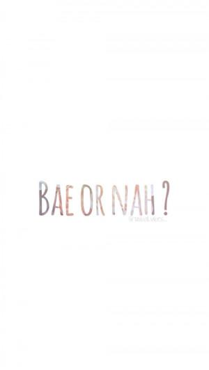 You Gotta Bae Or Nah Tumblr But you gotta bae or nah ?
