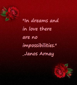 "In Dreams and In Love there are no Impossibilities"" ~ Flirt Quote"