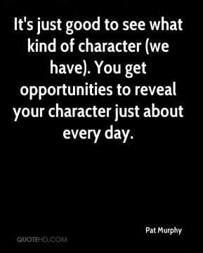 Pat Murphy - It's just good to see what kind of character (we have ...