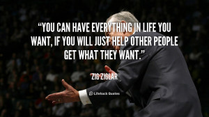 ... you want, if you will just help other people get what they want