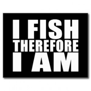 funny_fishing_quotes_jokes_i_fish_therefore_i_am_postcard ...