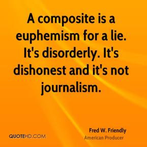 composite is a euphemism for a lie. It's disorderly. It's dishonest ...