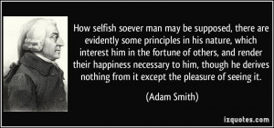 How selfish soever man may be supposed, there are evidently some ...