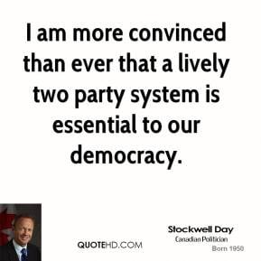 Stockwell Day - I am more convinced than ever that a lively two party ...